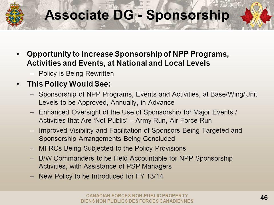 CANADIAN FORCES NON-PUBLIC PROPERTY BIENS NON PUBLICS DES FORCES CANADIENNES 46 Associate DG - Sponsorship Opportunity to Increase Sponsorship of NPP