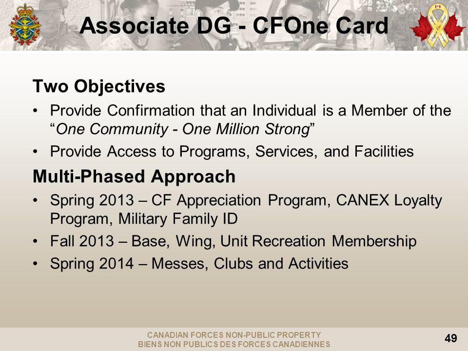 CANADIAN FORCES NON-PUBLIC PROPERTY BIENS NON PUBLICS DES FORCES CANADIENNES 49 Associate DG - CFOne Card Two Objectives Provide Confirmation that an