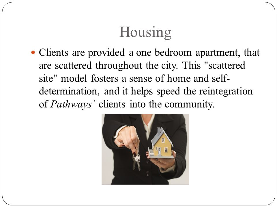Housing Clients are provided a one bedroom apartment, that are scattered throughout the city.