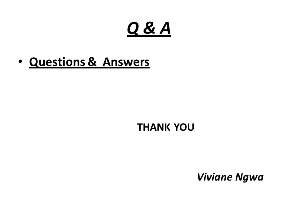 Q & A Questions & Answers THANK YOU Viviane Ngwa