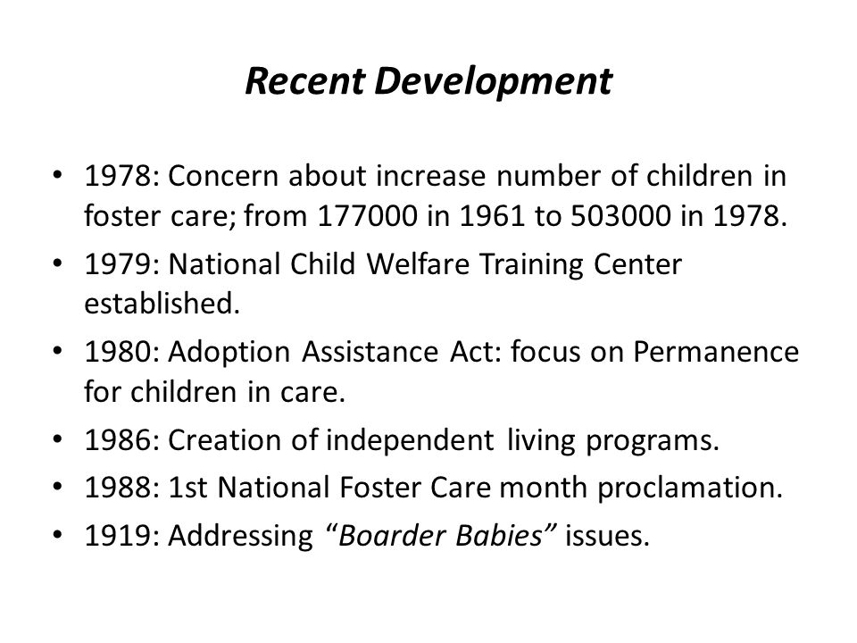 Recent Development 1978: Concern about increase number of children in foster care; from in 1961 to in 1978.