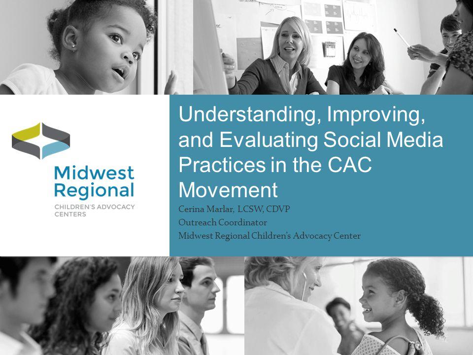 Contact Information Cerina Marlar, LCSW Outreach Coordinator Midwest Regional Childrens Advocacy Center Cerina.marlar@childrensmn.org