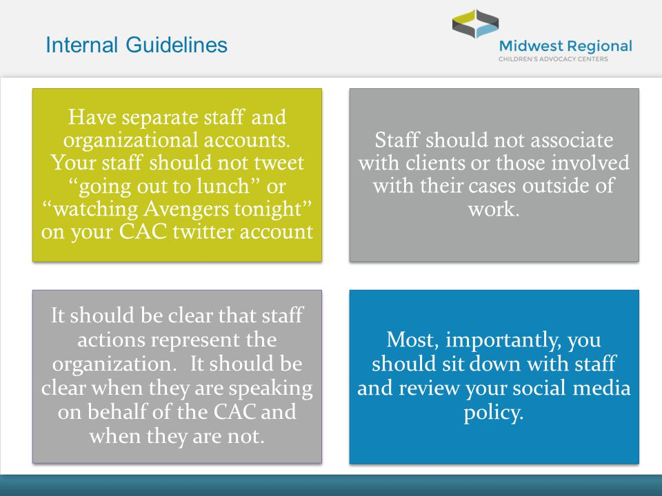 Internal Guidelines Have separate staff and organizational accounts. Your staff should not tweet going out to lunch or watching Avengers tonight on yo