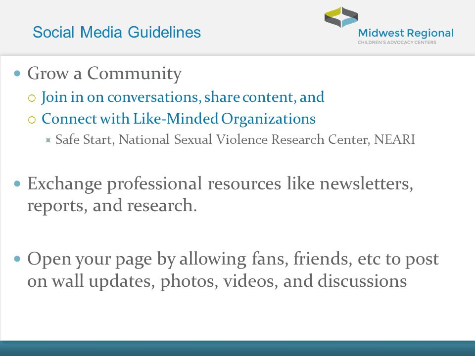 Social Media Guidelines Grow a Community Join in on conversations, share content, and Connect with Like-Minded Organizations Safe Start, National Sexu