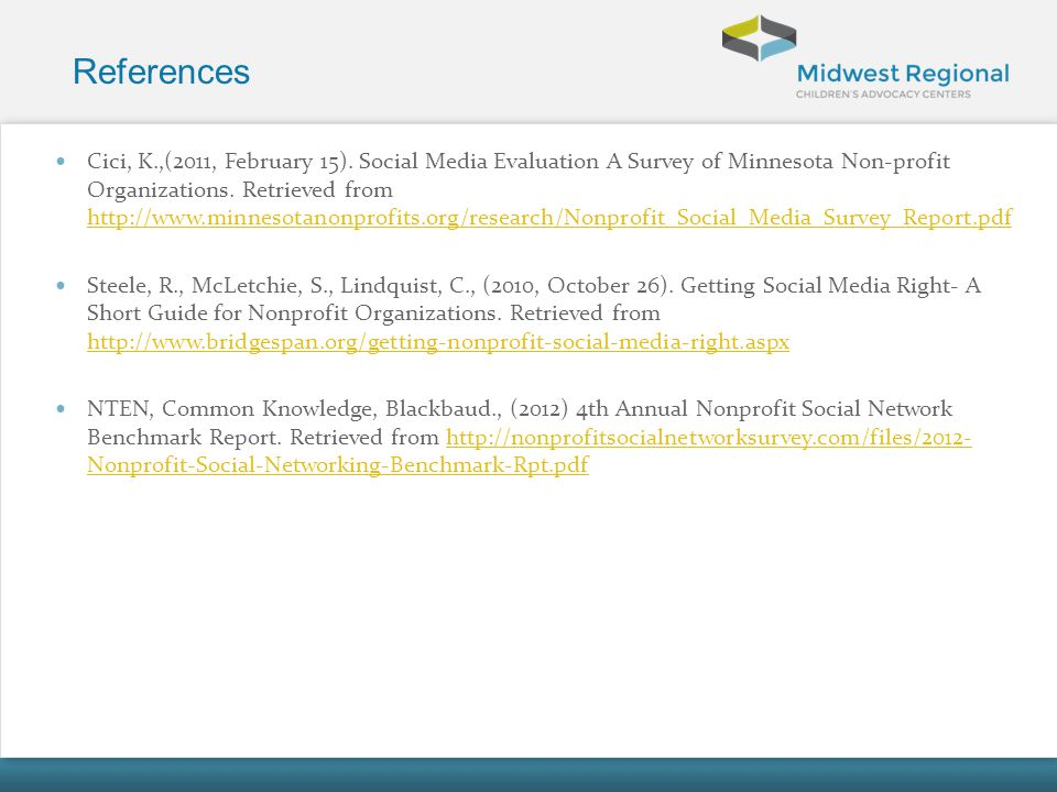 References Cici, K.,(2011, February 15). Social Media Evaluation A Survey of Minnesota Non-profit Organizations. Retrieved from http://www.minnesotano