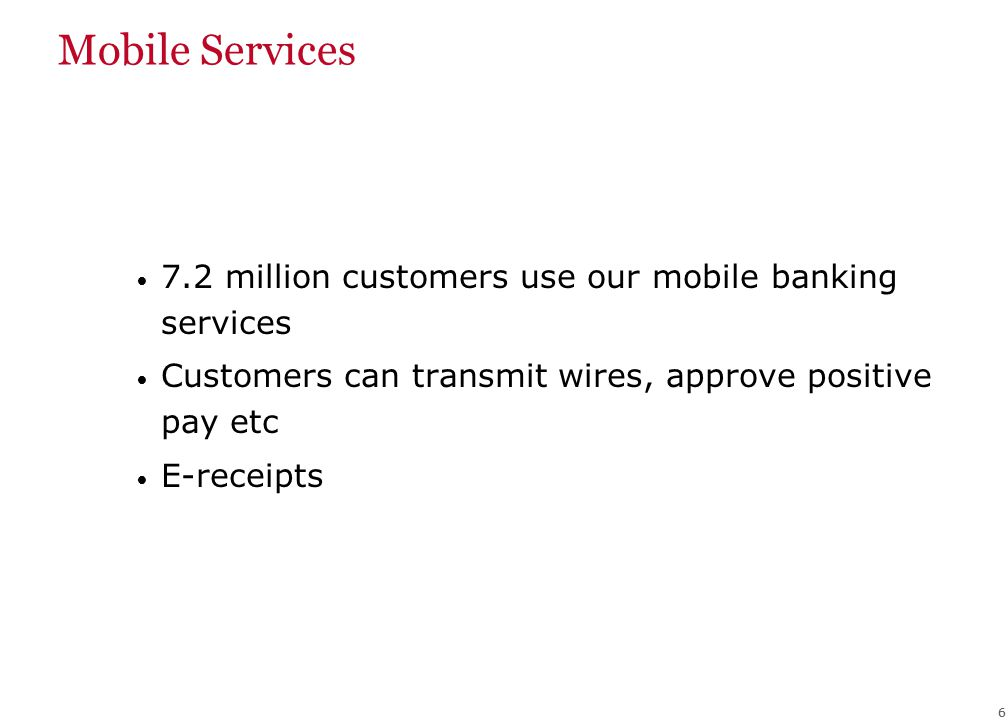 66 Mobile Services 7.2 million customers use our mobile banking services Customers can transmit wires, approve positive pay etc E-receipts