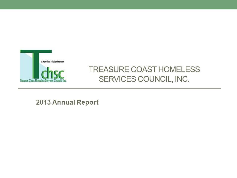 TREASURE COAST HOMELESS SERVICES COUNCIL, INC. 2013 Annual Report