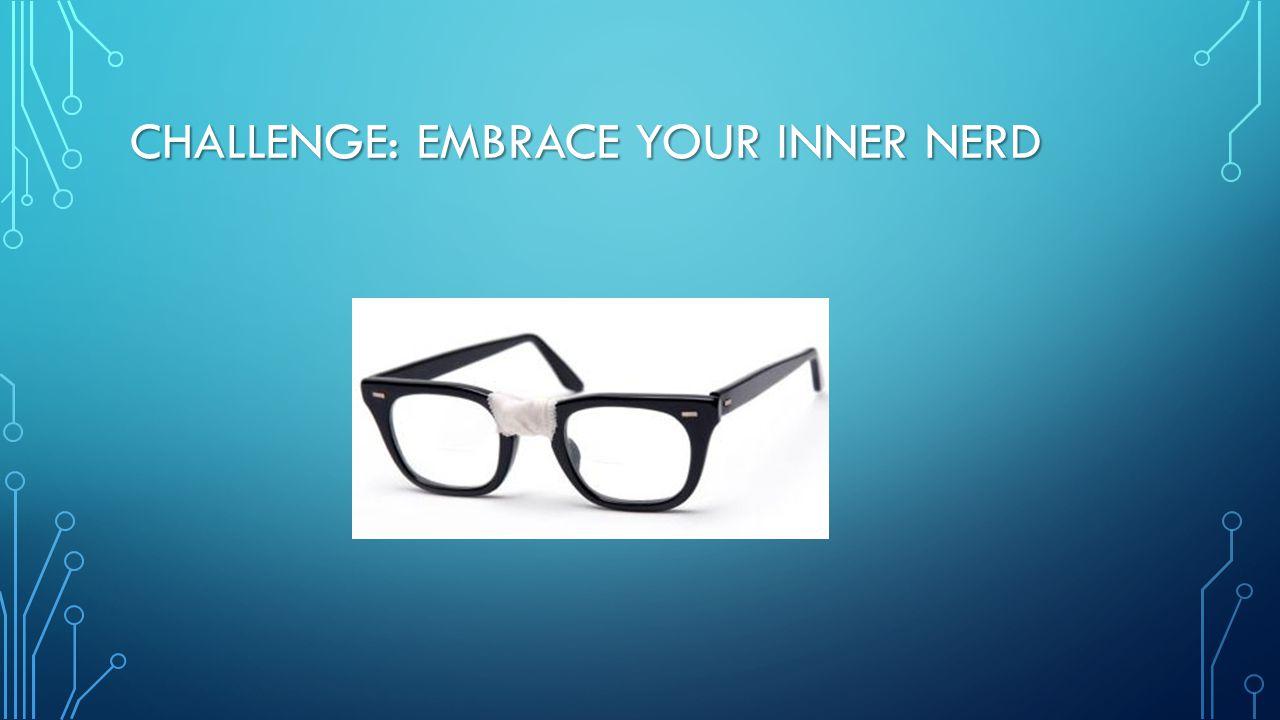 CHALLENGE: EMBRACE YOUR INNER NERD