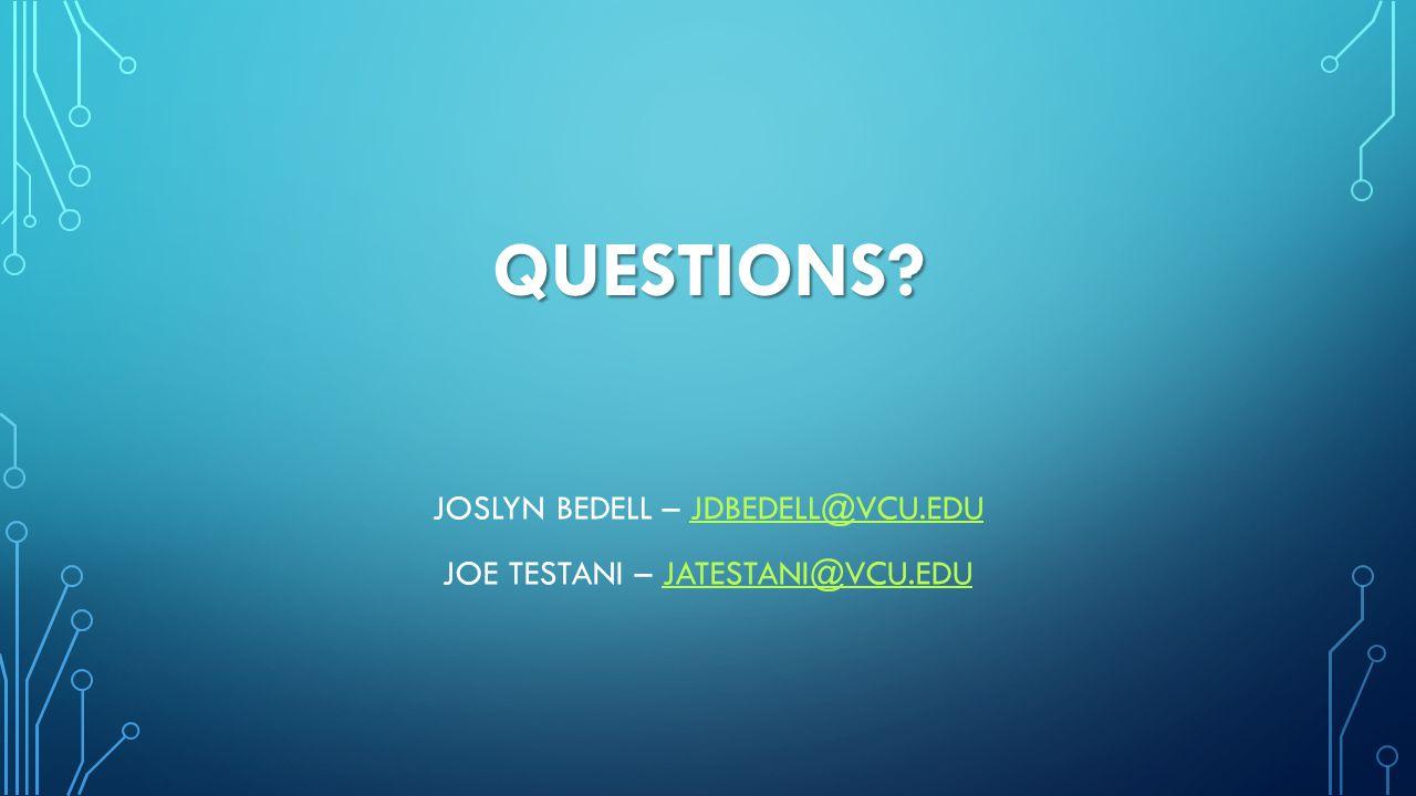 QUESTIONS? JOSLYN BEDELL – JDBEDELL@VCU.EDUJDBEDELL@VCU.EDU JOE TESTANI – JATESTANI@VCU.EDUJATESTANI@VCU.EDU