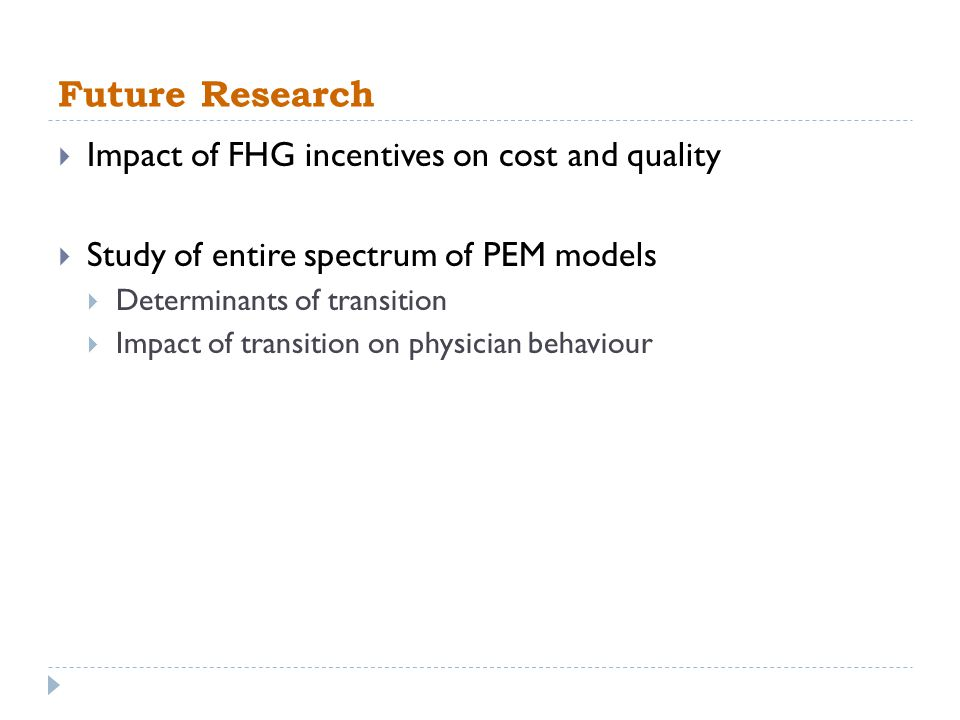 Future Research Impact of FHG incentives on cost and quality Study of entire spectrum of PEM models Determinants of transition Impact of transition on physician behaviour