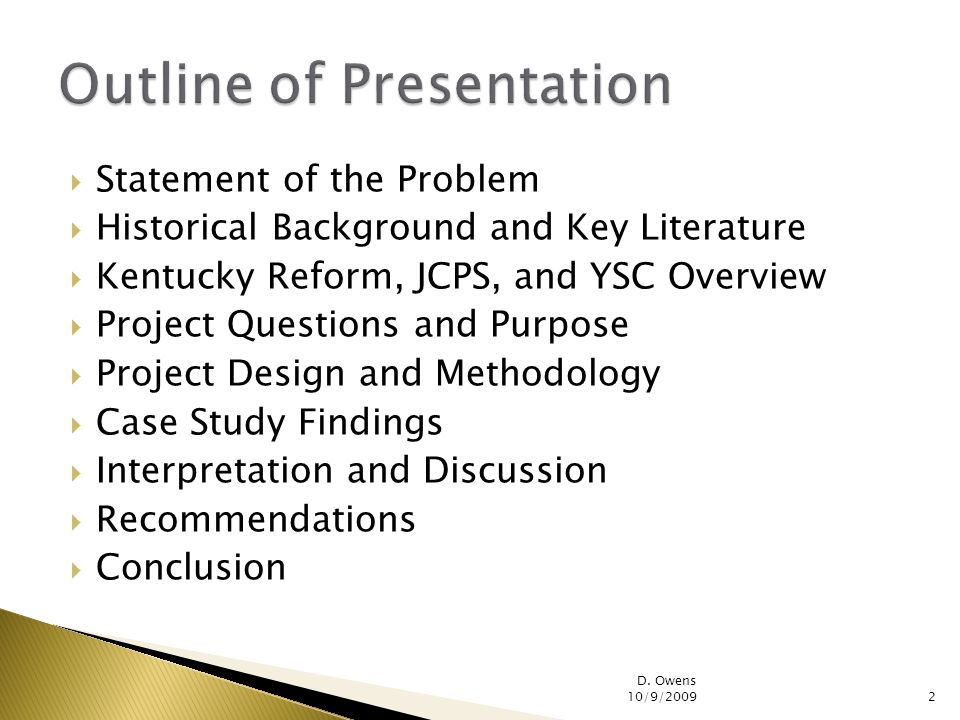 Statement of the Problem Historical Background and Key Literature Kentucky Reform, JCPS, and YSC Overview Project Questions and Purpose Project Design and Methodology Case Study Findings Interpretation and Discussion Recommendations Conclusion D.