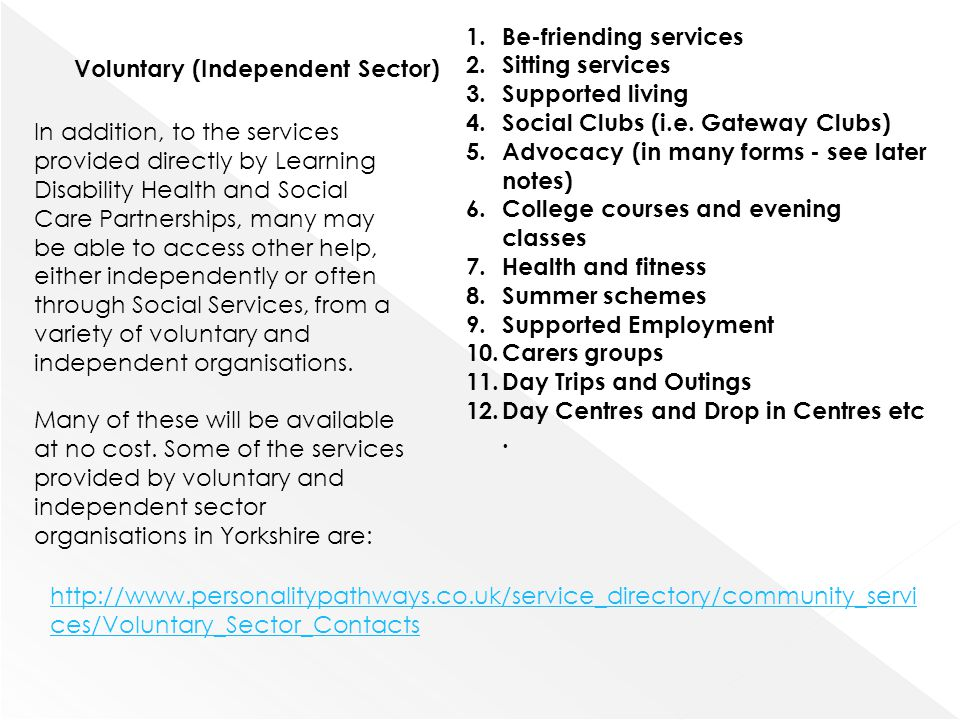 Voluntary (Independent Sector) In addition, to the services provided directly by Learning Disability Health and Social Care Partnerships, many may be