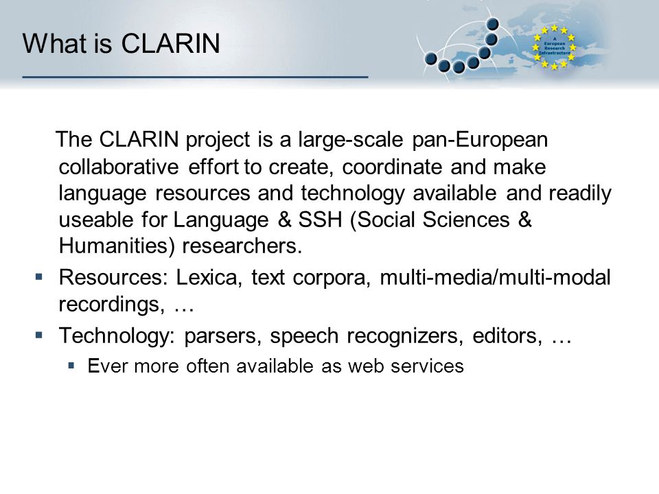 What is CLARIN The CLARIN project is a large-scale pan-European collaborative effort to create, coordinate and make language resources and technology