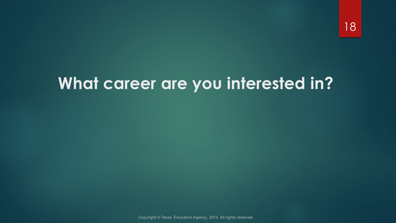 What career are you interested in. Copyright © Texas Education Agency, 2013.
