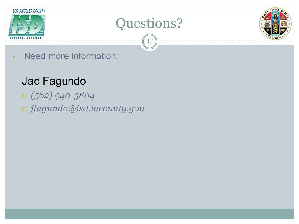 Questions? Need more information: Jac Fagundo (562) 940-3804 jfagundo@isd.lacounty.gov 12