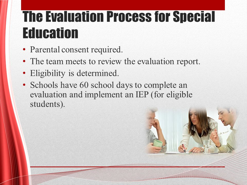 The Evaluation Process for Special Education Parental consent required.