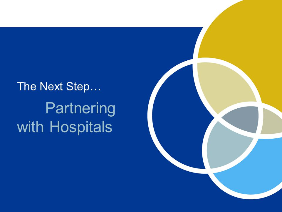 The Next Step… Partnering with Hospitals
