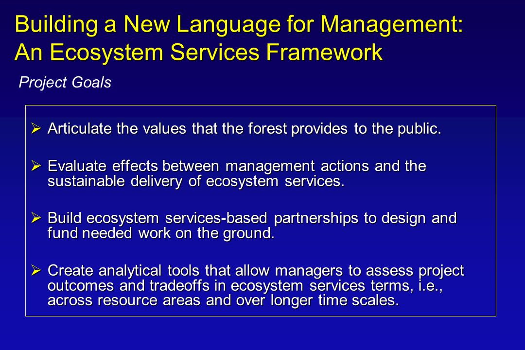 Articulating the Value of an Ecosystem Services Approach for Forest Management Articulating the Value of an Ecosystem Services Approach for Forest Management Working with partners to increase capacity to define water quality and habitat benefits that result from upland forest management Stimulates market development and public / private partnerships Encourages collaborative approaches to landscape scale restoration