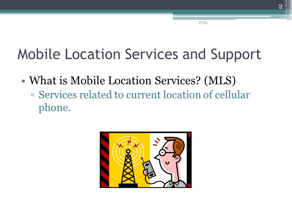 Mobile Location Services and Support What is Mobile Location Services.