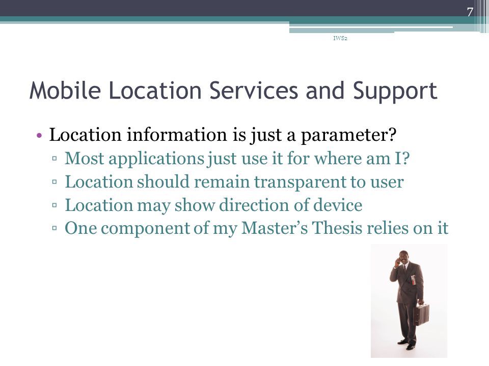 Mobile Location Services and Support Location information is just a parameter.