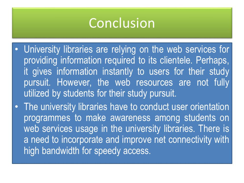 Conclusion University libraries are relying on the web services for providing information required to its clientele.
