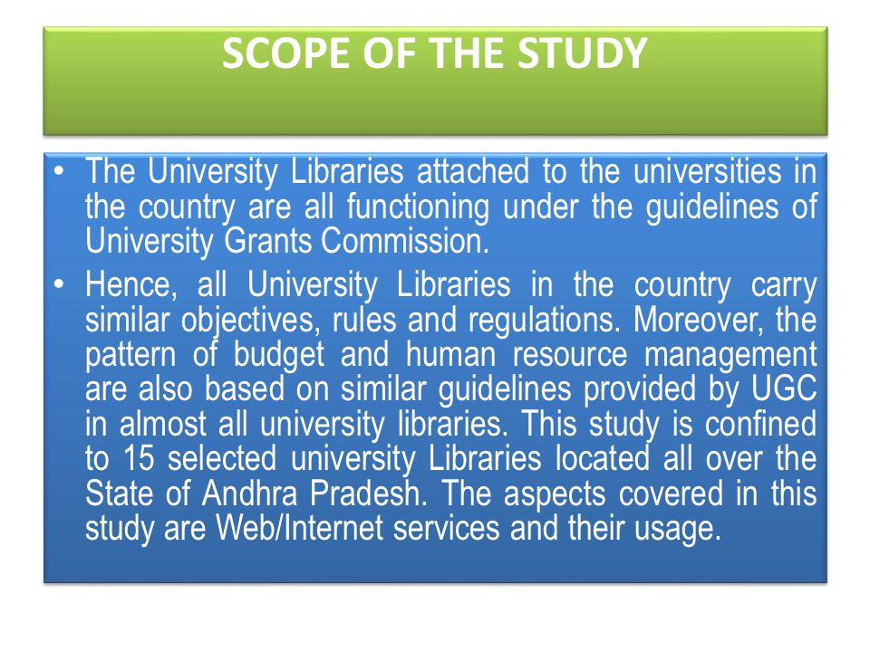 SCOPE OF THE STUDY The University Libraries attached to the universities in the country are all functioning under the guidelines of University Grants Commission.