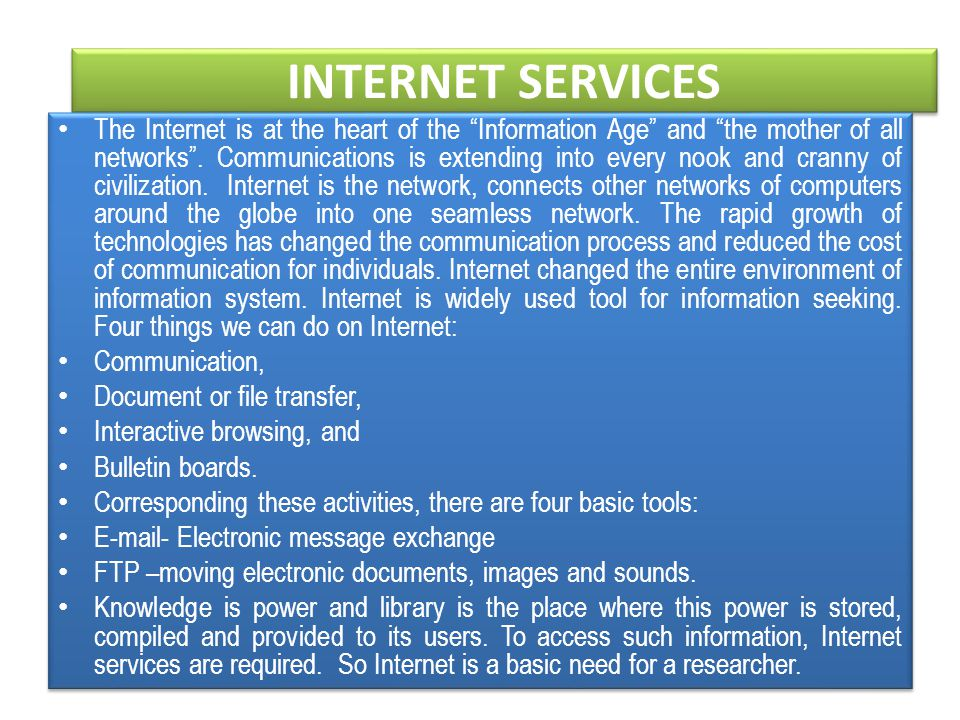 INTERNET SERVICES The Internet is at the heart of the Information Age and the mother of all networks.