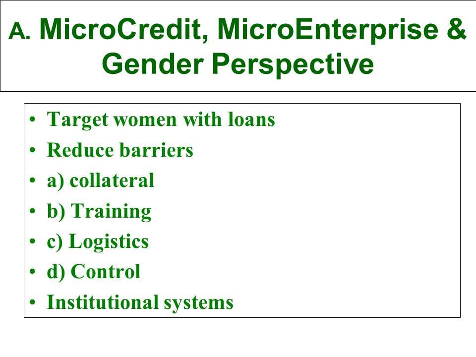 A. MicroCredit, MicroEnterprise & Gender B. What do Microenterpreneurs need.