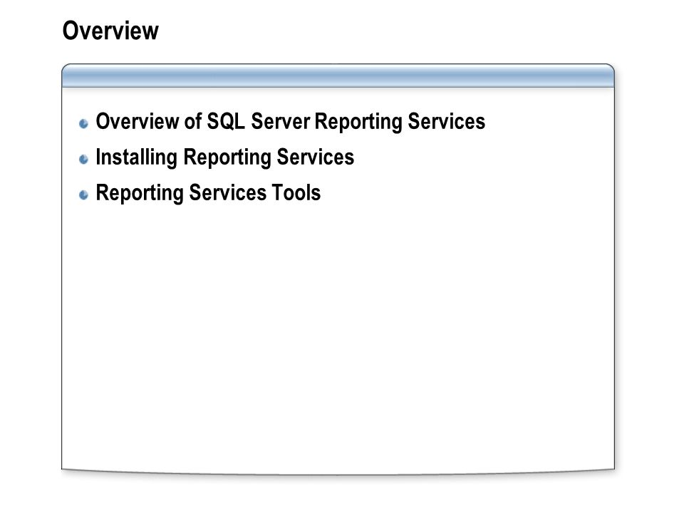 Overview Overview of SQL Server Reporting Services Installing Reporting Services Reporting Services Tools