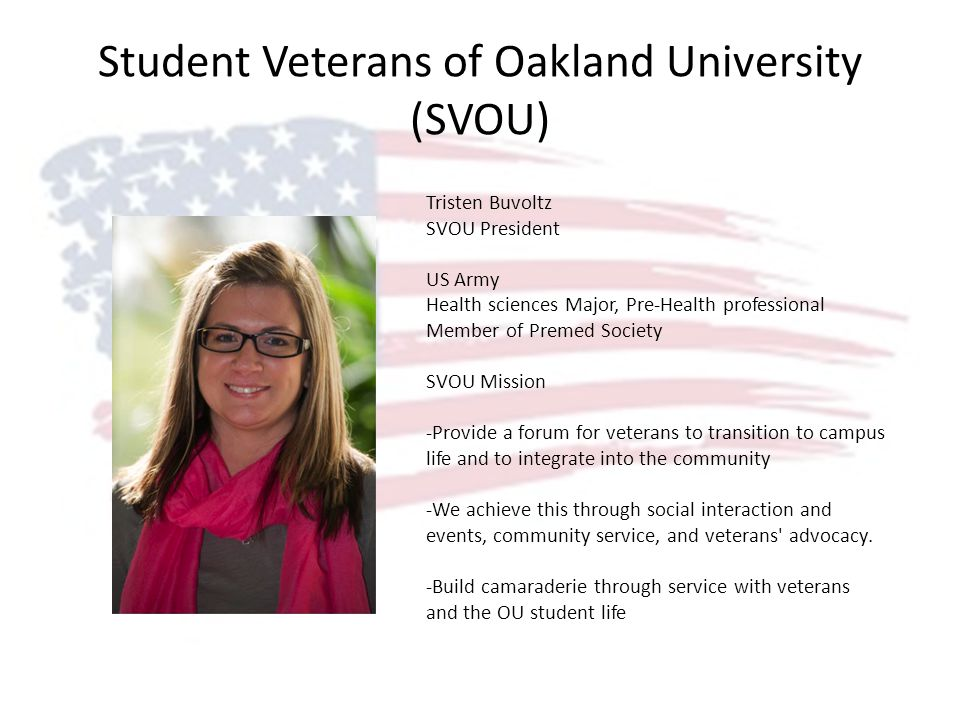 Student Veterans of Oakland University (SVOU) Tristen Buvoltz SVOU President US Army Health sciences Major, Pre-Health professional Member of Premed S