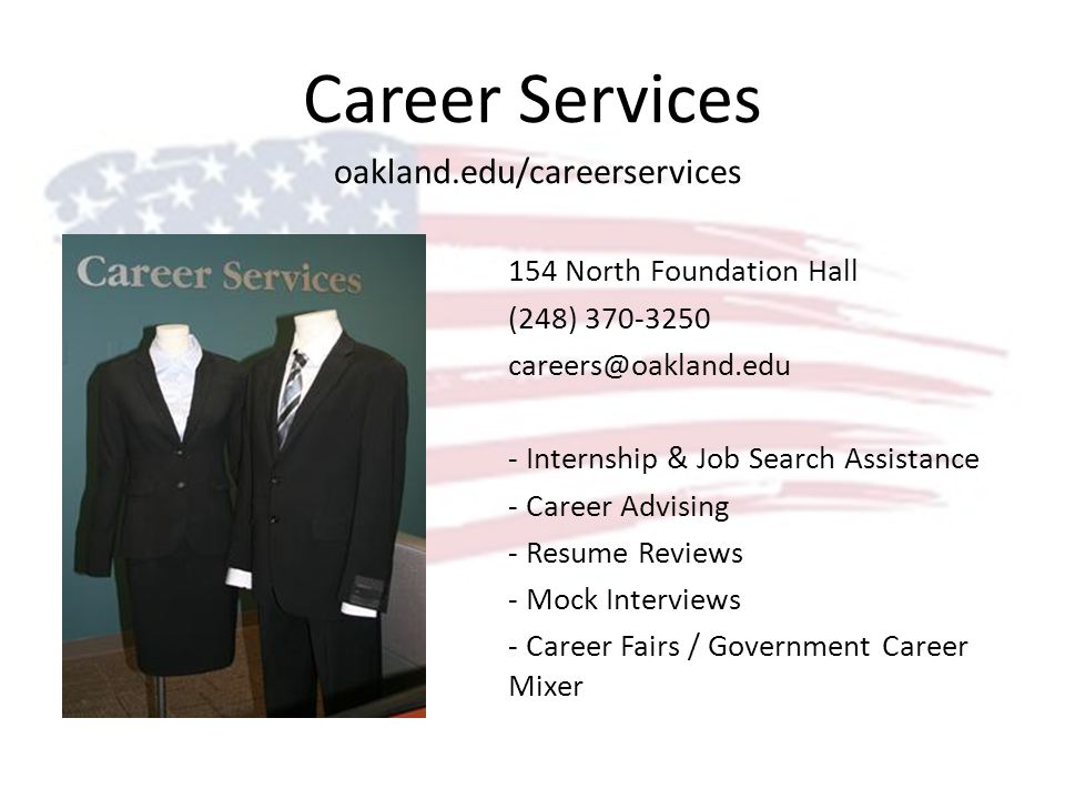 Career Services oakland.edu/careerservices 154 North Foundation Hall (248) 370-3250 careers@oakland.edu - Internship & Job Search Assistance - Career