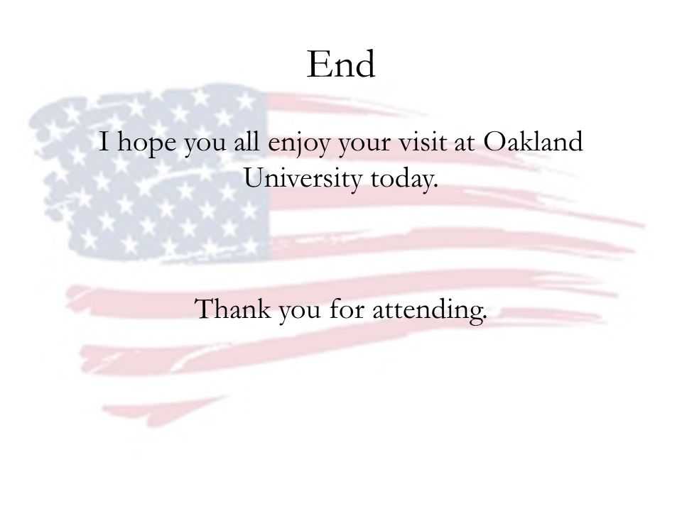 End I hope you all enjoy your visit at Oakland University today. Thank you for attending.