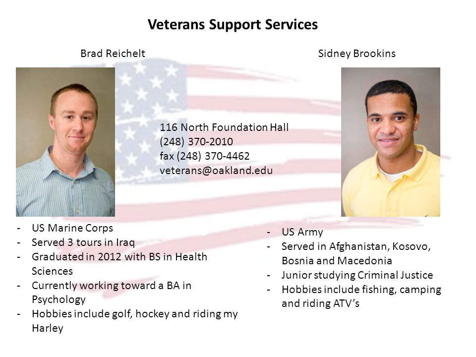 Veterans Support Services Brad ReicheltSidney Brookins -US Marine Corps -Served 3 tours in Iraq -Graduated in 2012 with BS in Health Sciences -Current