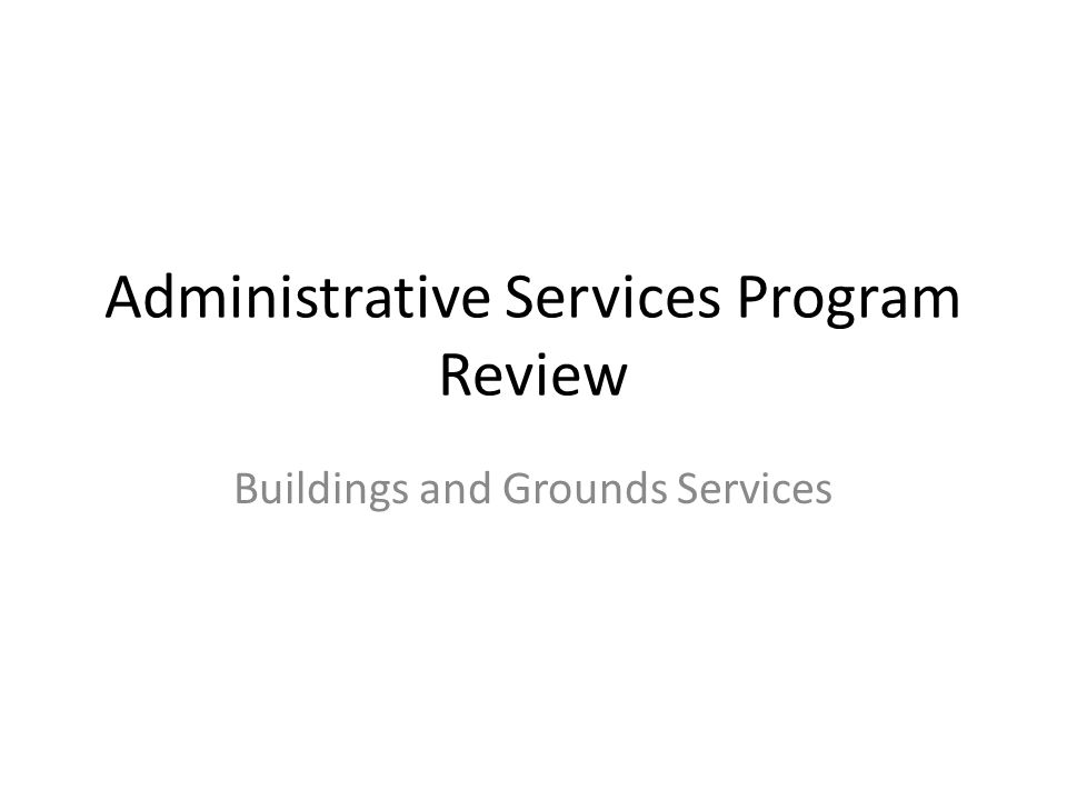 Administrative Services Program Review Buildings and Grounds Services