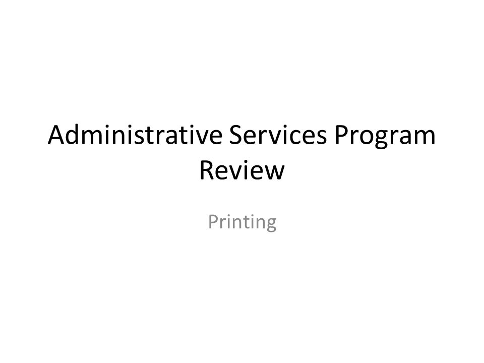 Administrative Services Program Review Printing