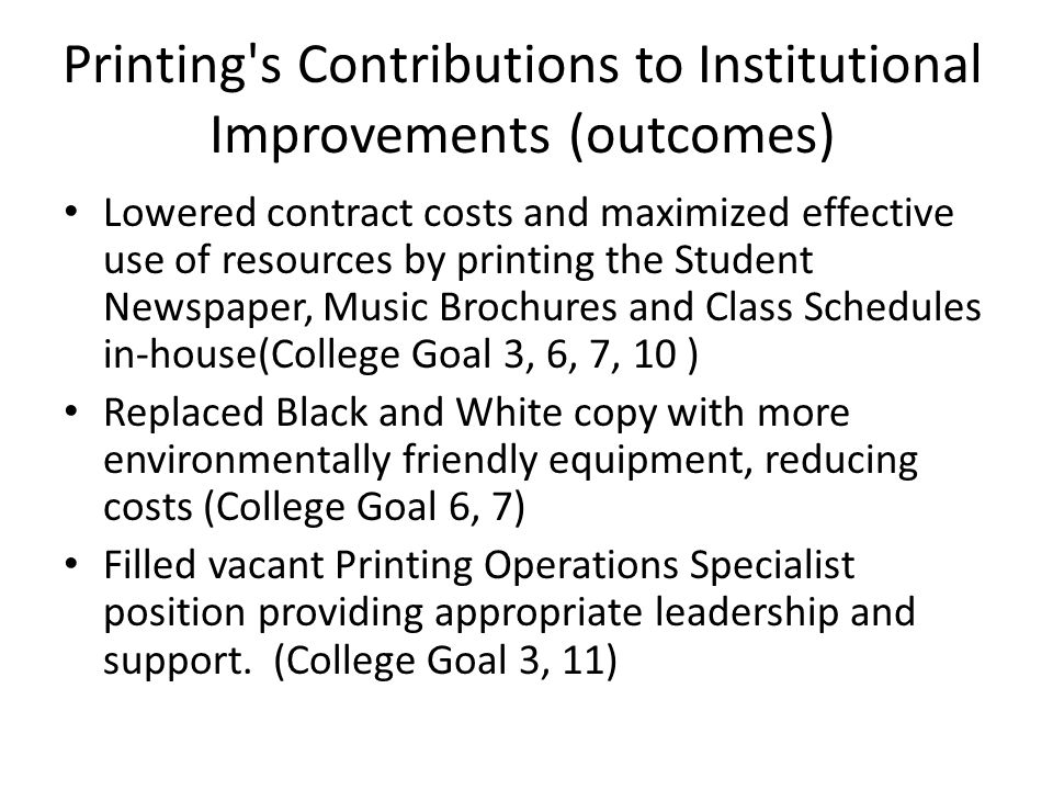 Printing's Contributions to Institutional Improvements (outcomes) Lowered contract costs and maximized effective use of resources by printing the Stud