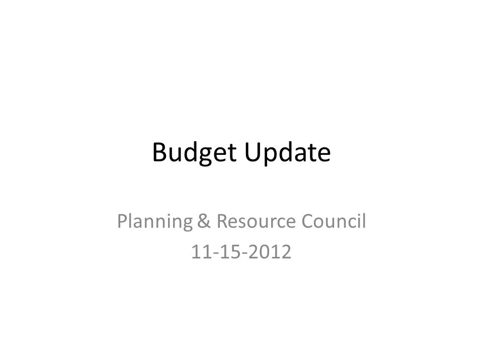 Budget Update Planning & Resource Council 11-15-2012