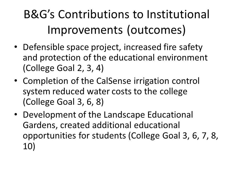 B&Gs Contributions to Institutional Improvements (outcomes) Defensible space project, increased fire safety and protection of the educational environm