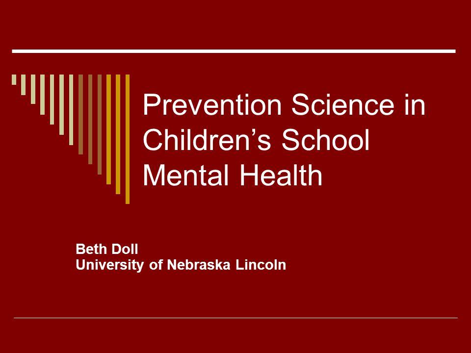 Prevention Science in Childrens School Mental Health Beth Doll University of Nebraska Lincoln