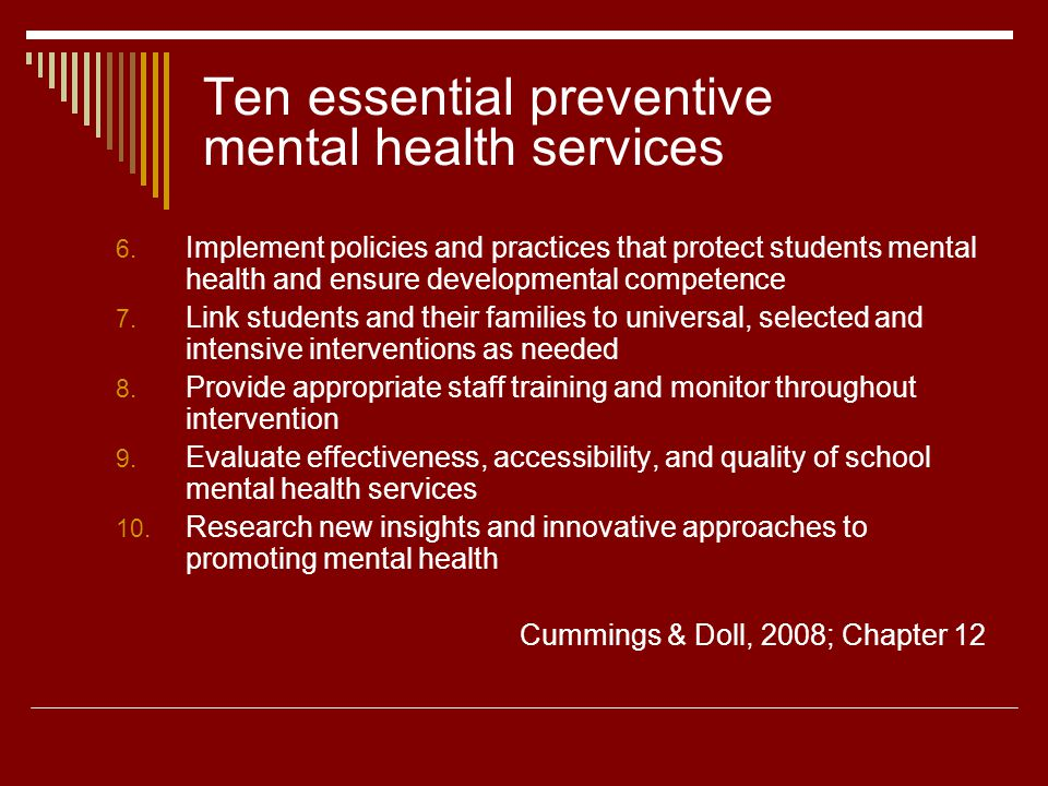 Ten essential preventive mental health services 6. Implement policies and practices that protect students mental health and ensure developmental compe