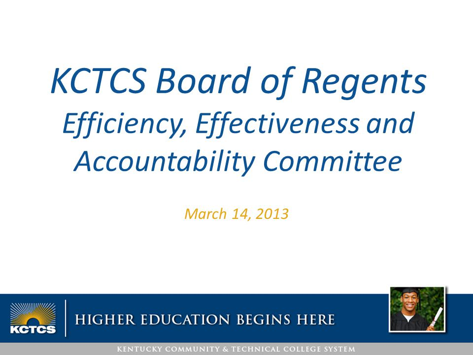 March 14, 2013 KCTCS Board of Regents Efficiency, Effectiveness and Accountability Committee