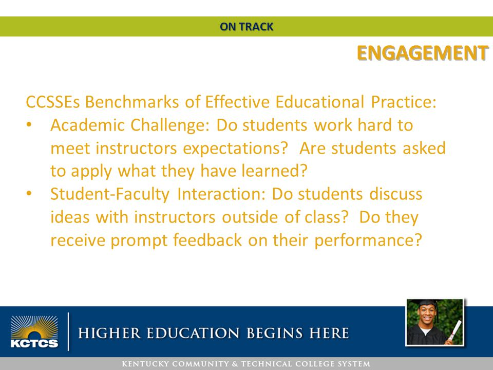 CCSSEs Benchmarks of Effective Educational Practice: Academic Challenge: Do students work hard to meet instructors expectations? Are students asked to