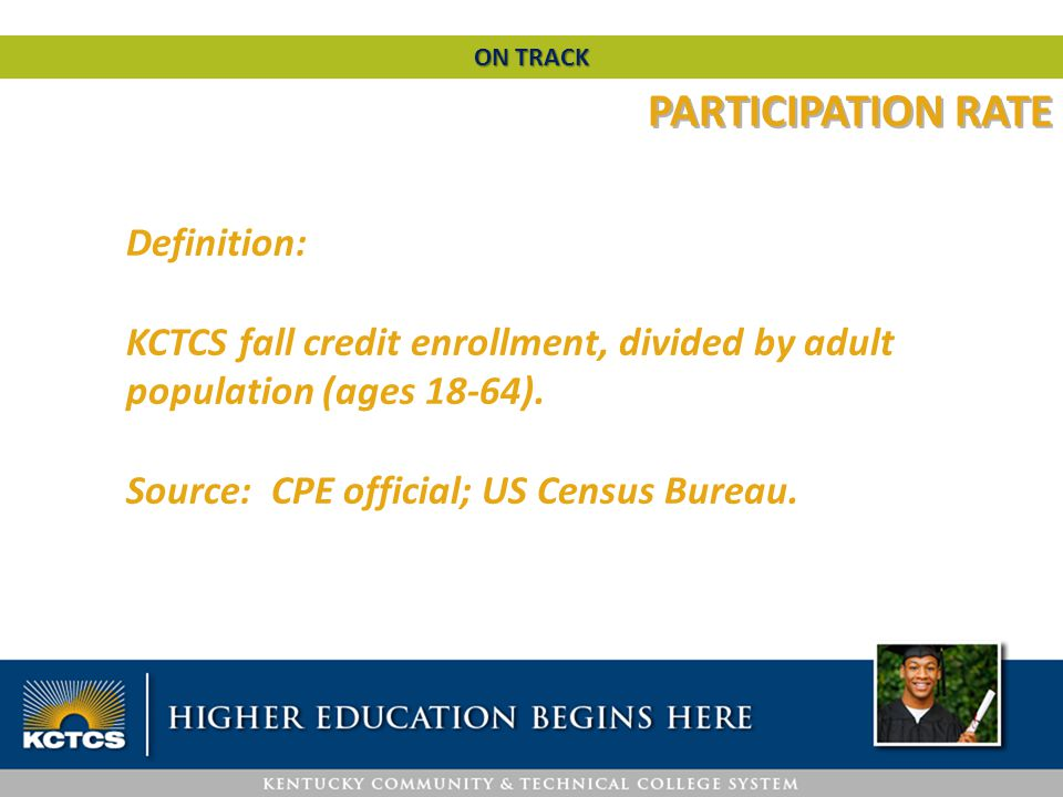PARTICIPATION RATE Definition: KCTCS fall credit enrollment, divided by adult population (ages 18-64).