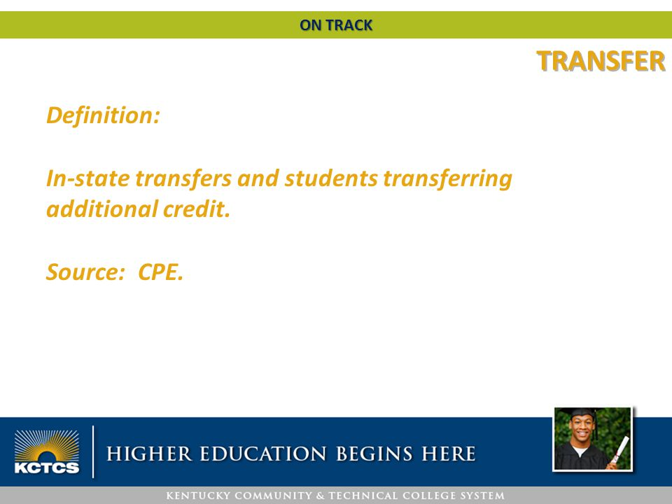 TRANSFER Definition: In-state transfers and students transferring additional credit.