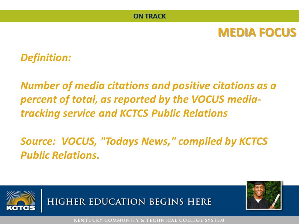 MEDIA FOCUS Definition: Number of media citations and positive citations as a percent of total, as reported by the VOCUS media- tracking service and K