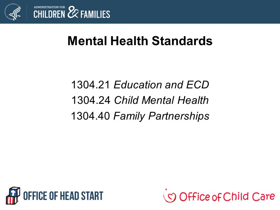 Mental Health Standards 1304.21 Education and ECD 1304.24 Child Mental Health 1304.40 Family Partnerships