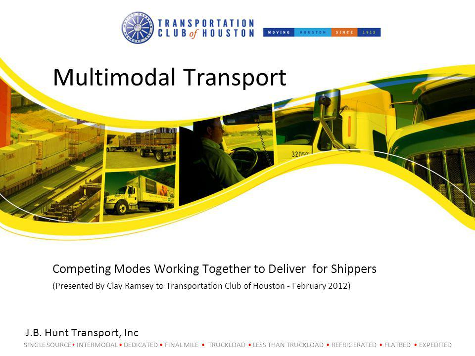 SINGLE SOURCE INTERMODAL DEDICATED FINAL MILE TRUCKLOAD LESS THAN TRUCKLOAD REFRIGERATED FLATBED EXPEDITED Multimodal Transport J.B.