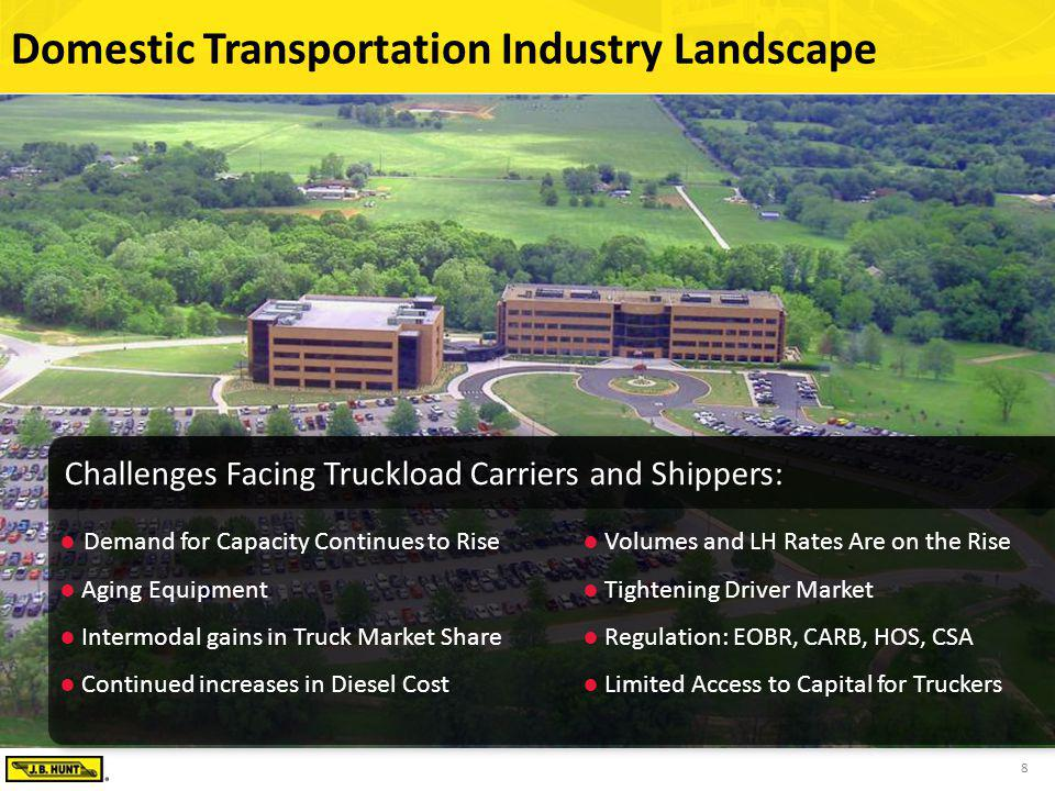 8 Domestic Transportation Industry Landscape Demand for Capacity Continues to Rise Aging Equipment Intermodal gains in Truck Market Share Continued in