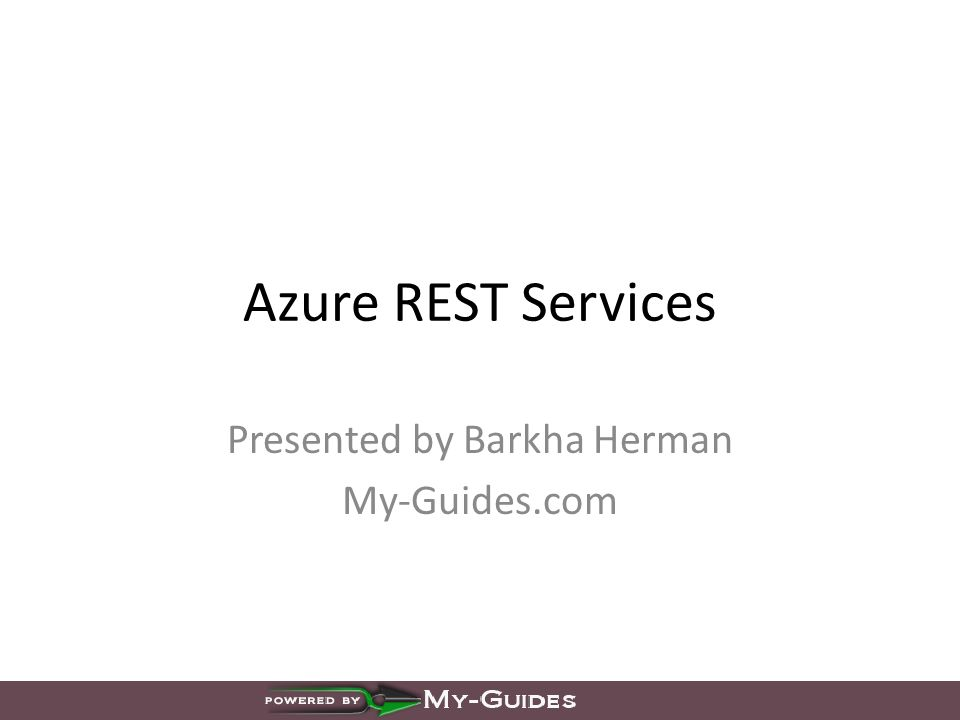 Azure REST Services Presented by Barkha Herman My-Guides.com