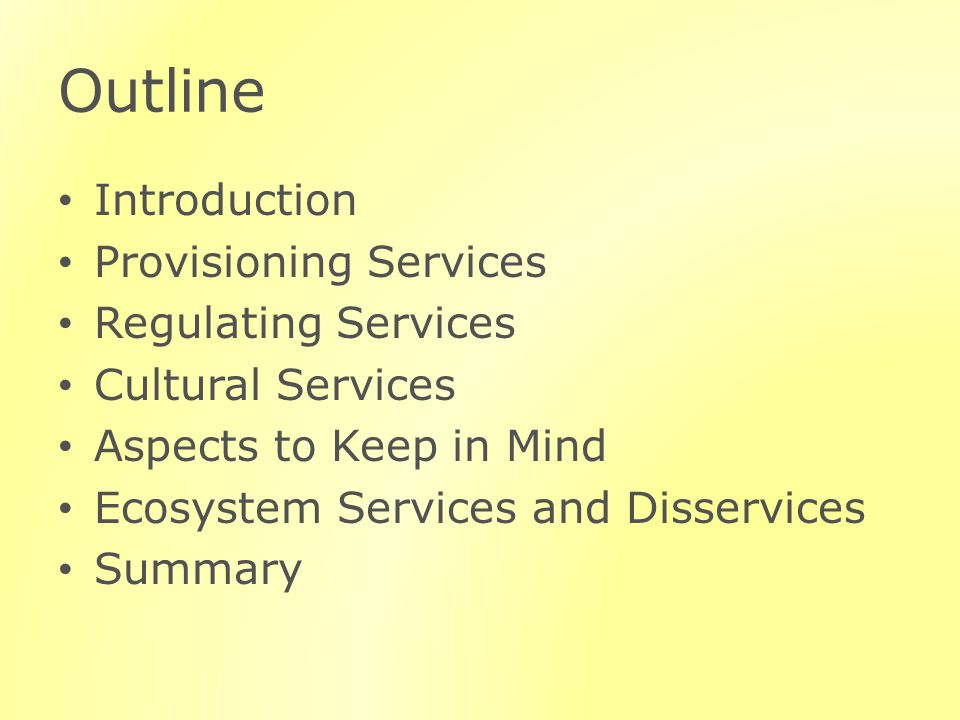 Outline Introduction Provisioning Services Regulating Services Cultural Services Aspects to Keep in Mind Ecosystem Services and Disservices Summary